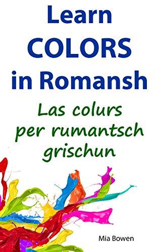 Learn Colors in Romansh (Rumantsch Grischun): Las colurs per rumantsch grischun (Learn Romansh Book 5) (Romansh Edition)