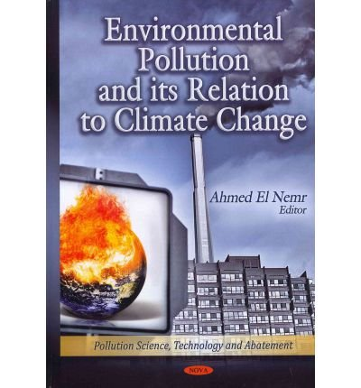[(Environmental Pollution & Its Relation to Climate Change)] [ Edited by Ahmed El-Nemr ] [April, 2012]
