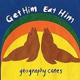 Songtexte von Get Him Eat Him - Geography Cones