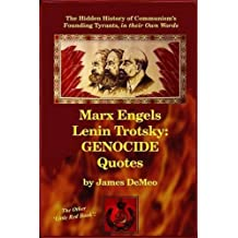Marx Engels Lenin Trotsky: Genocide Quotes: The Hidden History of Communism's Founding Tyrants, in Their Own Words by James DeMeo (2016-03-31)