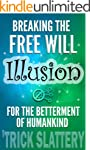Breaking the Free Will Illusion for t...