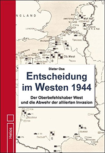 Entscheidung im Westen 1944: Der Oberbefehlshaber West und die Abwehr der alliierten Invasion