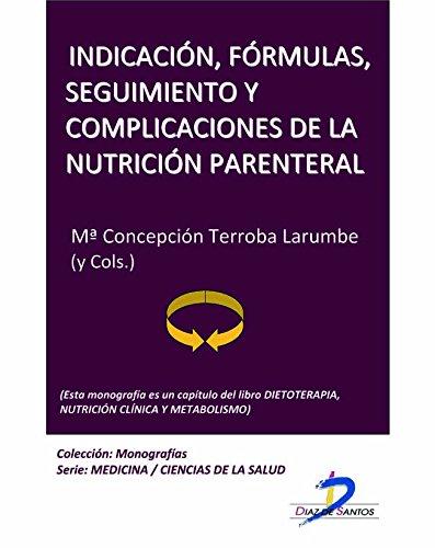 Indicación, fórmulas, seguimiento y complicaciones de la nutrición parenteral (Este capítulo pertenece al libro Dietoterapia, nutrición clínica y metabolismo): 1 por Mª Concepción Terroba Larumbe