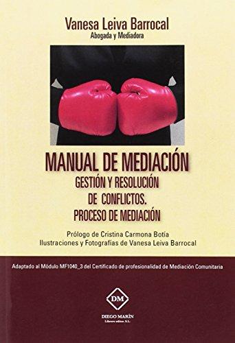 MANUAL DE MEDIACION. GESTION Y RESOLUCION DE CONFLICTOS. PROCESO DE MEDIACION por VANESA CRISTINA LEIVA BARROCAL
