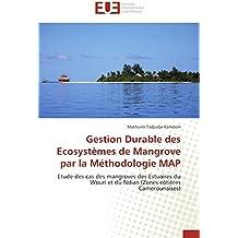Gestion Durable des Ecosystèmes de Mangrove par la Méthodologie MAP: Etude des cas des mangroves des Estuaires du Wouri et du Ndian (Zones côtières Camerounaises) (Omn.Univ.Europ.)