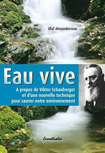 Eau vive : A propos de Viktor Schauberger et d'une nouvelle technique pour sauver notre environnement par Olof Alexandersson