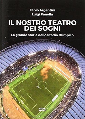 Il nostro teatro dei sogni. La grande storia dello Stadio Olimpico (Ultra sport) por Fabio Argentini