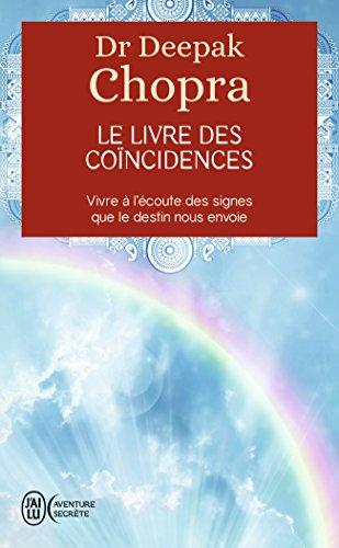 Le livre des coïncidences - Vivre à l'écoute des signes que le destin nous envoie par Dr Deepak Chopra