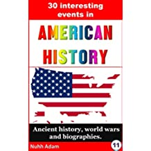 American History: 30 interesting events in American History.: World wars and biographies. (American independence, American freedom, famous Americans) (English Edition)