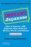 Instant Japanese: How to Express 1,000 Different Ideas with Just 100 Key Words and Phrases! (Japanese Phrasebook) (Instant Phrasebook Series) (English Edition)