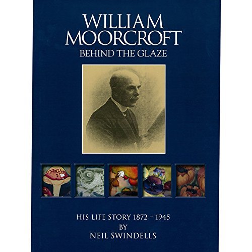 william-moorcroft-life-story-behind-the-glaze-book-by-neil-swindells
