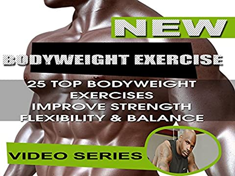 Bodyweight Exercises for That Extraordinary Strength, Flexibility & Balance Body