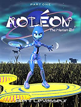 Aoleon The Martian Girl: Part 1 First Contact (An Exciting and Funny Middle Grade Science Fiction Adventure Kids Book for Ages 9-12) (English Edition) par [LeVasseur, Brent]