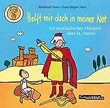 Helft mir doch in meiner Not: Ein musikalisches Hörspiel über St. Martin. Hörspiel-CD