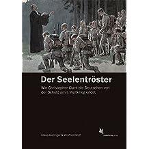 Der Seelentröster: Wie Christopher Clark die Deutschen von der Schuld am Ersten Weltkrieg erlöst