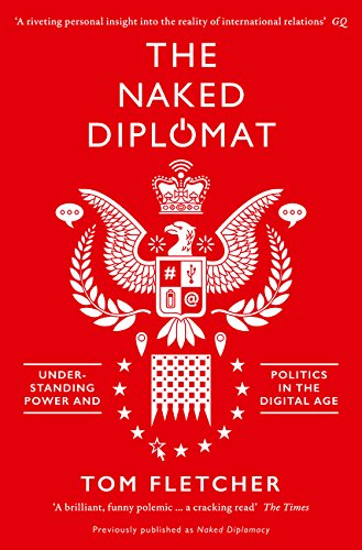 Naked diplomacy: power and Statecraft in the digit por Tom Fletcher