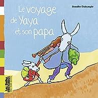 Le voyage de Yaya et son papa par Jennifer Dalrymple