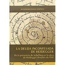 La deuda inconfesada de Heidegger: De la presencia de Schelling en la obra de Heidegger después de 1941 (Otras Publicaciones)