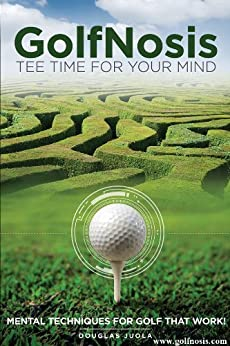 GolfNosis - Tee Time For Your Mind - Mental Techniques For Golf That Work! by [Juola, Douglas]