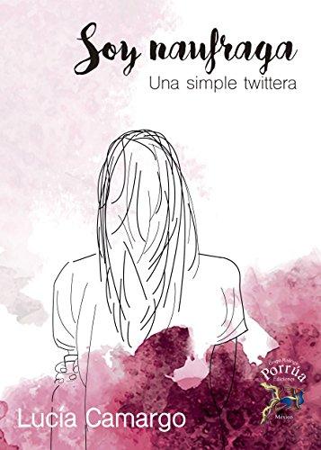 Soy naufraga: Una simple twittera por Lucía Camargo