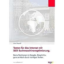 Texten für das Internet mit SEO Suchmaschinenoptimierung.: Beste Positionen in Google, Bing & Co. ganz einfach durch richtiges Texten. Kernwissen für ... Kernwissen für Seminar und Praxis.)