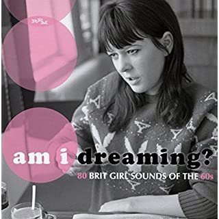 Am I Dreaming? 80 Brit Girl Sounds Of The 60's