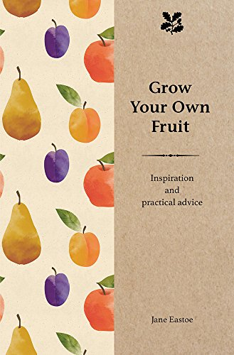 Grow Your Own Fruit: Inspiration and Practical Advice for Beginners (Inspiration & Practical Advice)