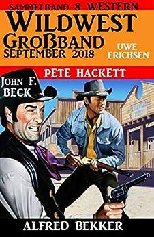 Wildwest Großband September 2018: Sammelband 8 Western por Alfred Bekker epub