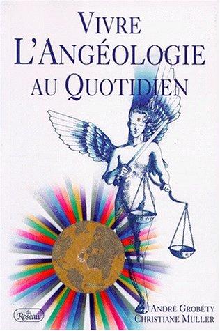 Vivre l'angeologie au quotidien par André Grobéty, Christiane Muller