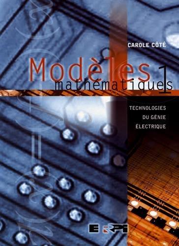Modèles mathématiques, tome 1 : Technologies du génie électrique par Carole Côté