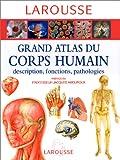 Grand atlas du corps humain : descriptions, fonctions, pathologies...