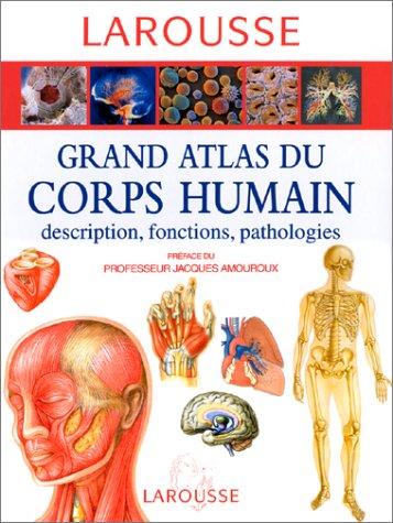 Grand atlas du corps humain : descriptions, fonctions, pathologies