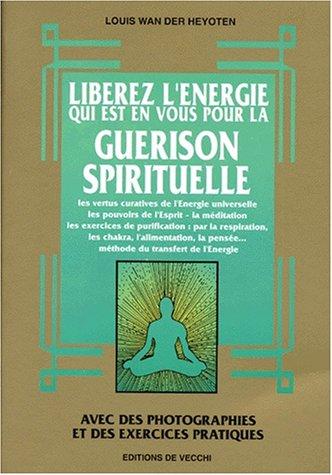 Libérez l'énergie qui est en vous pour la guérison spirituelle
