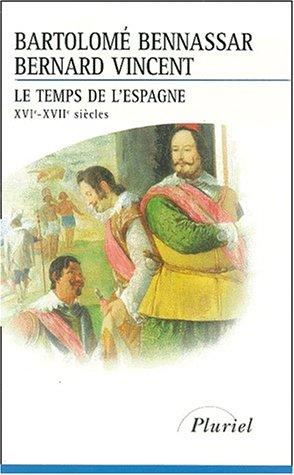 Le Temps de l'Espagne : XVI - XVII e siècle