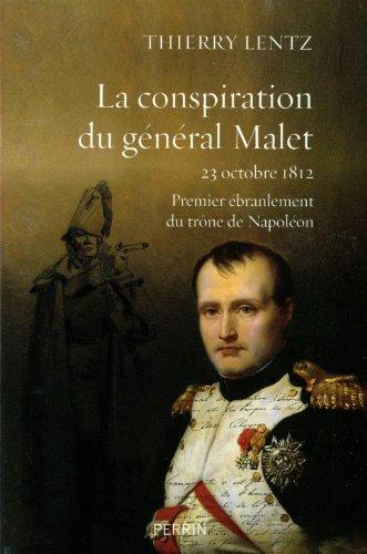 La conspiration du général Malet : 23 octobre 1812, premier ébranlement du trône de Napoléon par Thierry Lentz