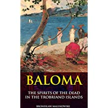 Baloma: The Spirits Of The Dead In The Trobriand Islands (Annotated Pacific Islands mythology secret): Ethnographic monograph of Melanesia mythology of ... and pregnancy relationship (English Edition)