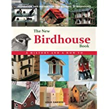 The New Birdhouse Book: A History and How To: Inspiration and Instruction for Building 50 Birdhouses