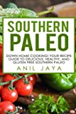 Southern Paleo: Down Home Cooking! Your Recipe Guide to Delicious, Healthy, and Gluten Free Southern Paleo (Southern Paleo Recipes - Gluten Free - Primal - Paleo for Beginners)