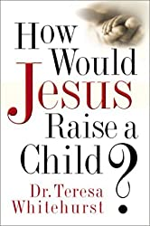 How Would Jesus Raise a Child?