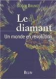 Le diamant. Un monde en révolution