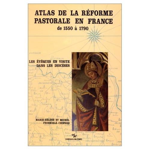 Atlas de la réforme pastorale en France de 1550 à 1790 : Les évêques en visite dans les diocèses