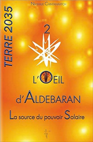 L'oeil d'Aldebaran - La source du pouvoir Solaire - Terre 2035 T2