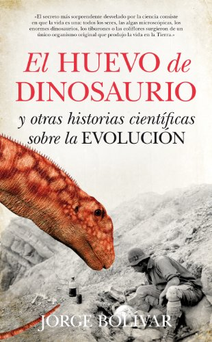 El huevo del dinosaurio y otras historias científicas sobre la evolución / The Dinosaur Egg and other scientific stories about the evolution por Jorge Bolívar