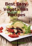 Best Easy Vegetarian Recipes (Great vegetarian book with quick, simple, healthy, lunch, dinner meals) (English Edition)