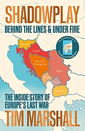 Shadowplay: Behind the Lines and Under Fire: The Inside Story of Europe's  Last War eBook: Marshall, Tim: Amazon.co.uk: Kindle Store