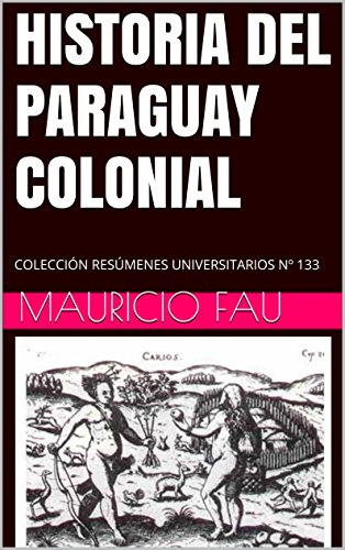 HISTORIA DEL PARAGUAY COLONIAL: COLECCIÓN RESÚMENES UNIVERSITARIOS Nº 133 por Mauricio Fau