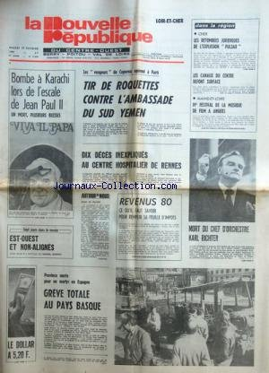 NOUVELLE REPUBLIQUE (LA) [No 11059] du 17/02/1981 - BOMBE A KARACHI LORS DE L'ESCALE DE JEAN PAUL II - LES VENGEURS DE COPERNIC OPERENT A PARIS / TIR DE ROQUETTES CONTRE L'AMBASSADE DU SUD YEMEN - 10 DECES INEXPLIQUES AU CENTRE HOSPITALIER DE RENNES - EST-OUEST ET NON-ALIGNES PAR GUERIN - GREVE TOTALE AU PAYS BASQUE - MORT DU CHEF D'ORCHESTRE KARL RICHTER - FESTIVAL DE LA MUSIQUE DE FILM A ANGERS - LES RETOMBEES JURIDIQUES DE L'EXPLOSION PULSAR par Collectif