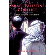 The Israel-Palestine Conflict: One Hundred Years of War