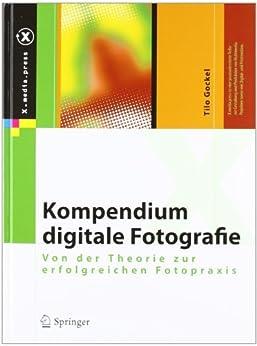 Kompendium digitale Fotografie: Von der Theorie zur erfolgreichen Fotopraxis (X.media.press) von [Gockel, Tilo]