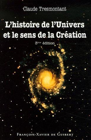 L'histoire de l'Univers et le sens de la Création : Sept conférences par Claude Tresmontant